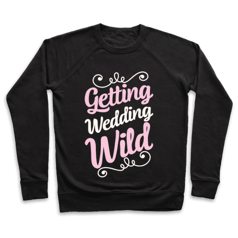 Getting Wedding Wild Pullover