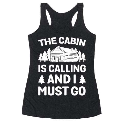 The Cabin Is Calling And I Must Go Racerback Tank Top