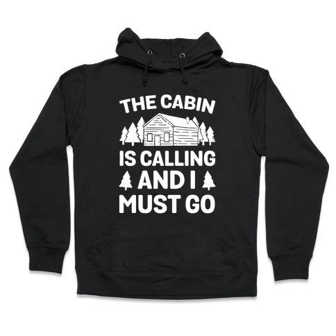The Cabin Is Calling And I Must Go Hooded Sweatshirt