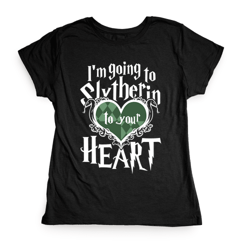 I'm Going to Slytherin to Your Heart Womens T-Shirt
