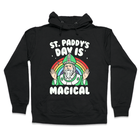 St. Paddy's Day Is Magical Hooded Sweatshirt