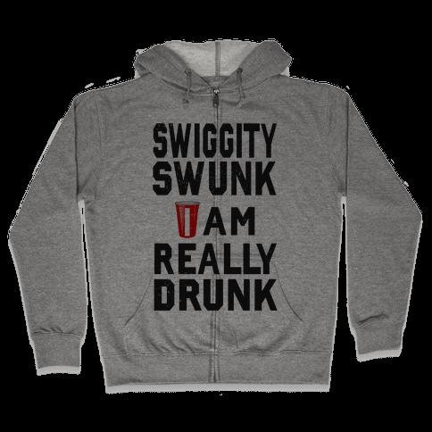 Swiggity Swunk; I'm Really Drunk Zip Hoodie