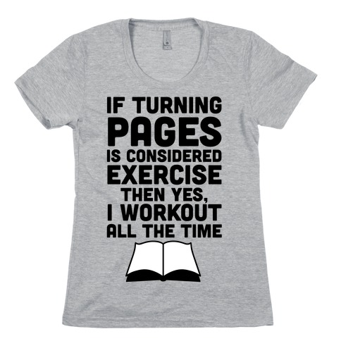 If Turning Pages Is Considered Exercise Womens T-Shirt