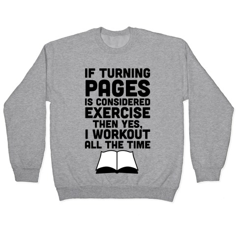If Turning Pages Is Considered Exercise Pullover