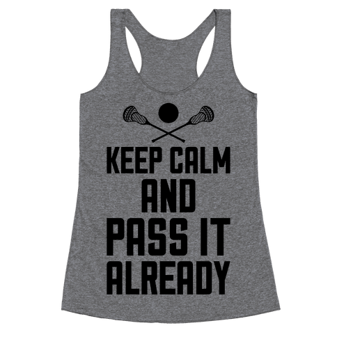 Keep Calm And Pass It Already Racerback Tank Top