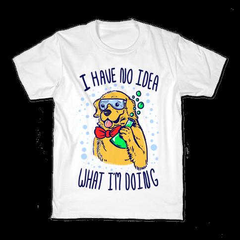 I Have No Idea What I Am Doing- Dog Kids T-Shirt