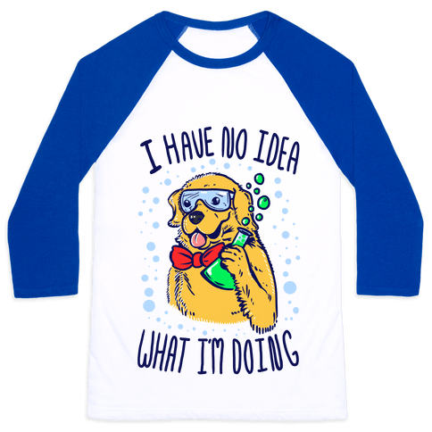 I Have No Idea What I Am Doing- Dog Baseball Tee