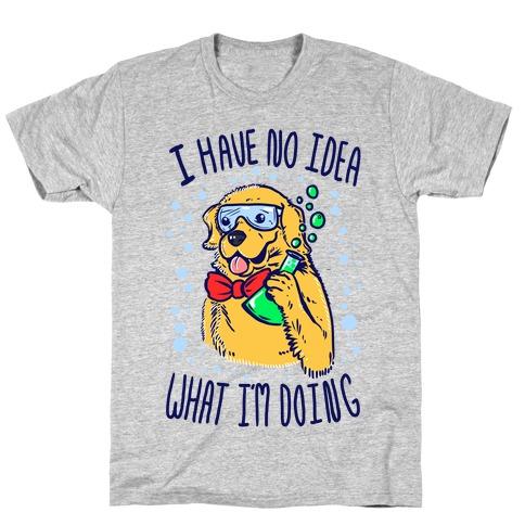 I Have No Idea What I Am Doing- Dog T-Shirt