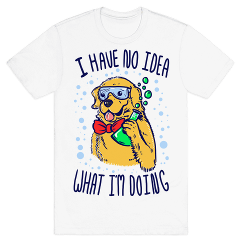 I Have No Idea What I Am Doing- Dog Mens T-Shirt