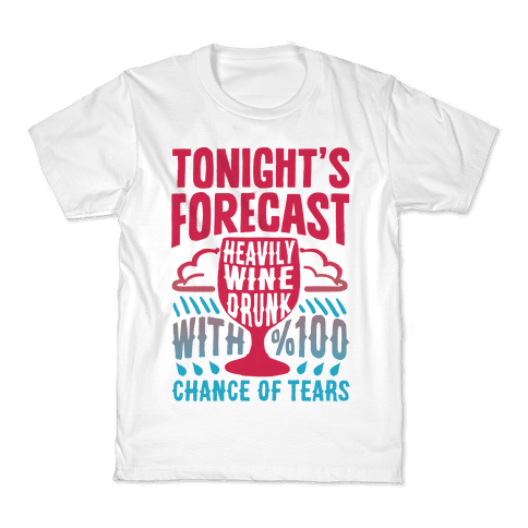 Tonight's Forecast Heavily Wine Drunk With %100 Chance Of Tears Kids T-Shirt