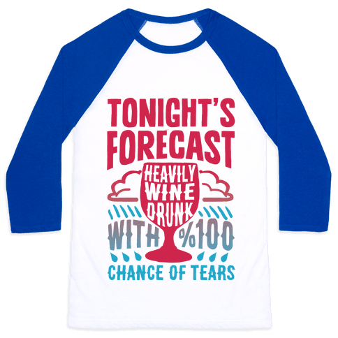 Tonight's Forecast Heavily Wine Drunk With %100 Chance Of Tears Baseball Tee