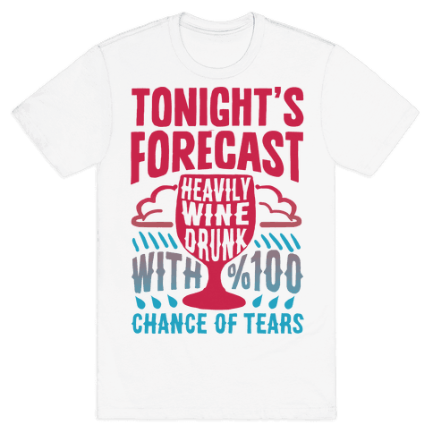 Tonight's Forecast Heavily Wine Drunk With %100 Chance Of Tears Mens T-Shirt