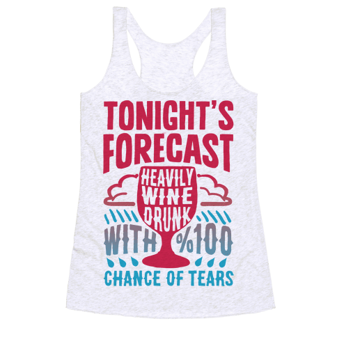 Tonight's Forecast Heavily Wine Drunk With %100 Chance Of Tears Racerback Tank Top