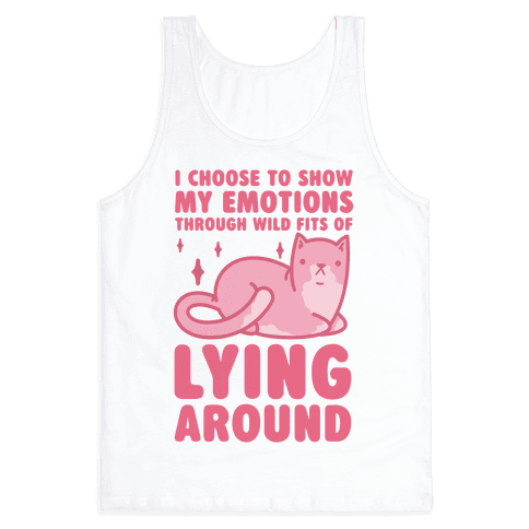 I Choose To Show My Emotions Through Wild Fits Of Lying Around Tank Top