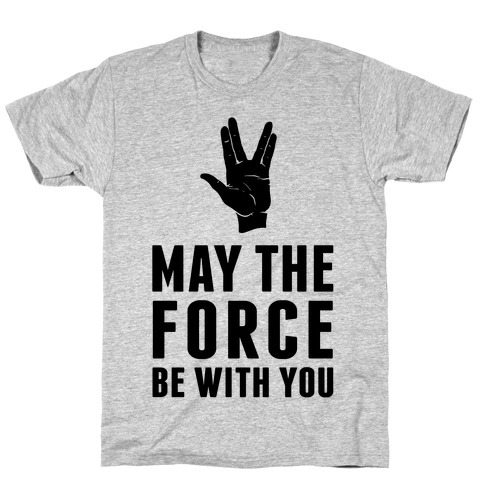 May The Force Be With You T Shirt Lookhuman