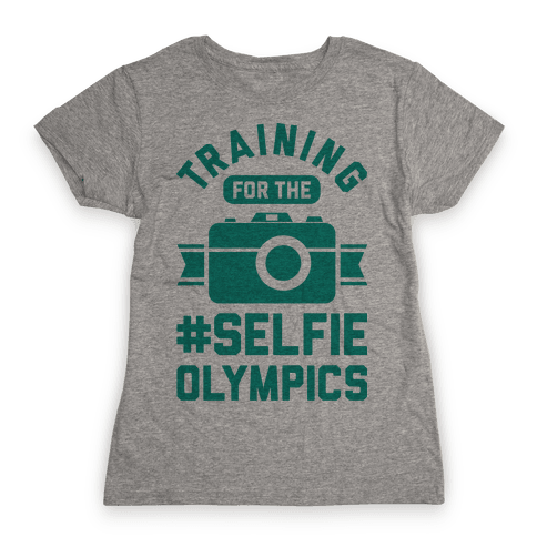 Training For The Selfie Olympics Womens T-Shirt
