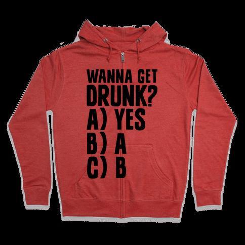 Wanna Get Drunk? Zip Hoodie