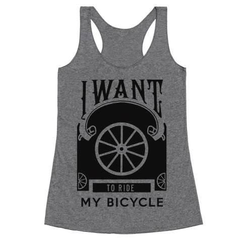 I Want to Ride My Bicycle! Racerback Tank Top