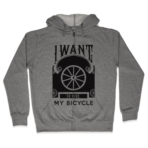 I Want to Ride My Bicycle! Zip Hoodie
