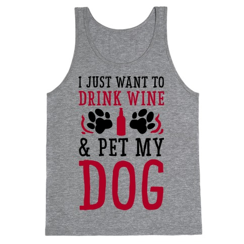 I Just Want to Drink Wine and Pet My Dog Tank Top