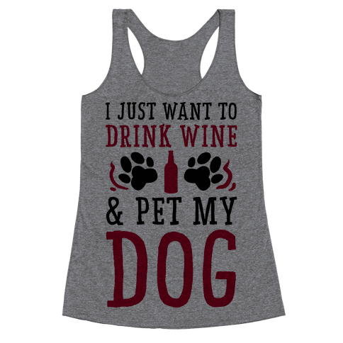 I Just Want to Drink Wine and Pet My Dog Racerback Tank Top
