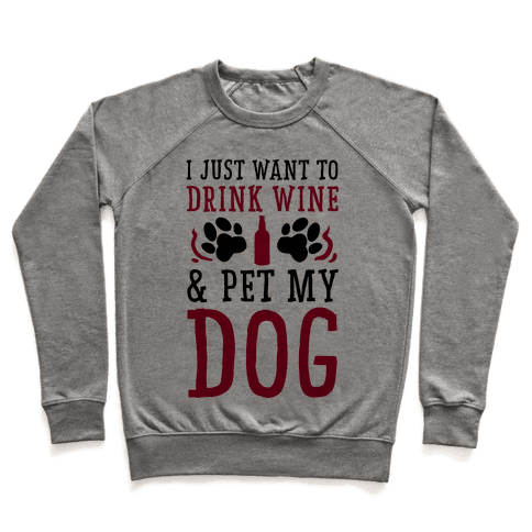 I Just Want to Drink Wine and Pet My Dog Pullover
