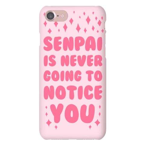 Senpai is Never Going to Notice You Phone Case