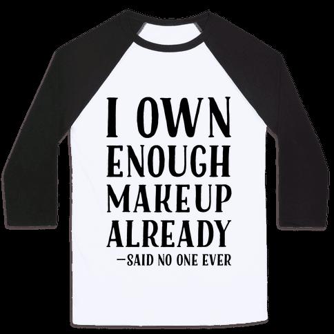 I Own Enough Makeup Already Said No One Ever Baseball Tee