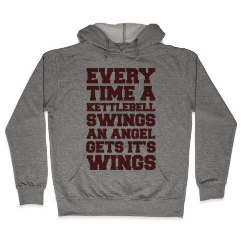 Every Time A Kettlebell Wings An Angel Gets Its Wings Hooded Sweatshirt