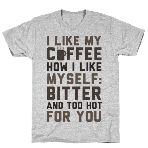 I Like My Coffee How I Like Myself Mens T-Shirt