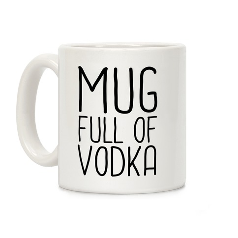 Mug Full Of Vodka Coffee Mug