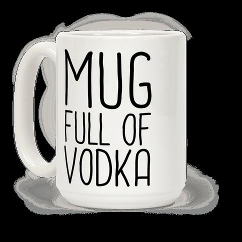 Mug Full Of Vodka