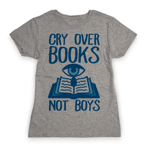 Cry Over Books Not Boys Womens T-Shirt