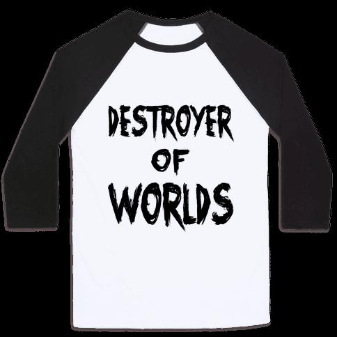 Destroyer of Worlds Baseball Tee