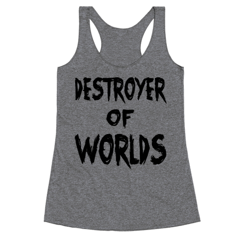 Destroyer of Worlds Racerback Tank Top