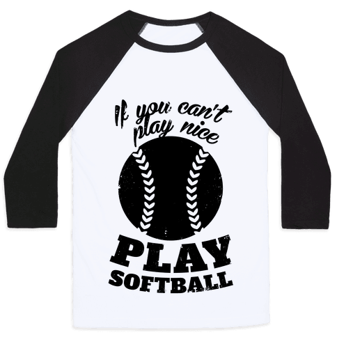 If You Can't Play Nice Play Softball