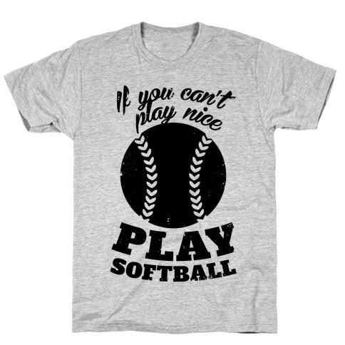 If You Can't Play Nice Play Softball T-Shirt