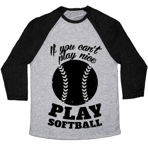 If You Can't Play Nice Play Softball Baseball Tee