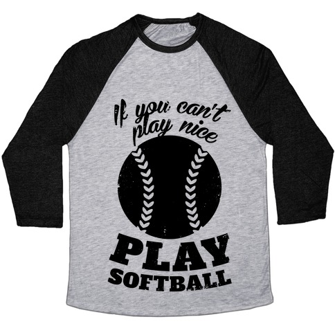 If You Can't Play Nice Play Softball Baseball Tee