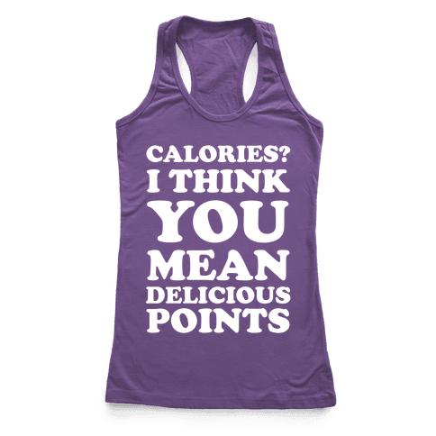 Calories? I Think You Mean Delicious Points Racerback Tank Top