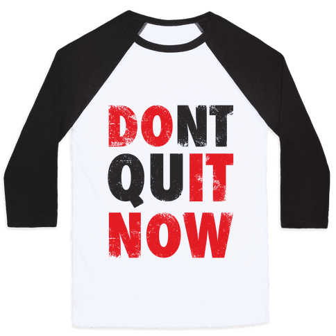 Don't Quit Now (Do It Now) (Tank) Baseball Tee