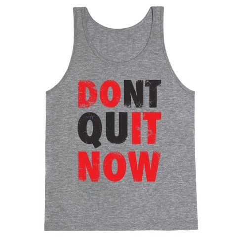 Don't Quit Now (Do It Now) (Tank) Tank Top