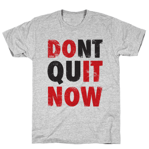 Don't Quit Now (Do It Now) (Tank) Mens T-Shirt