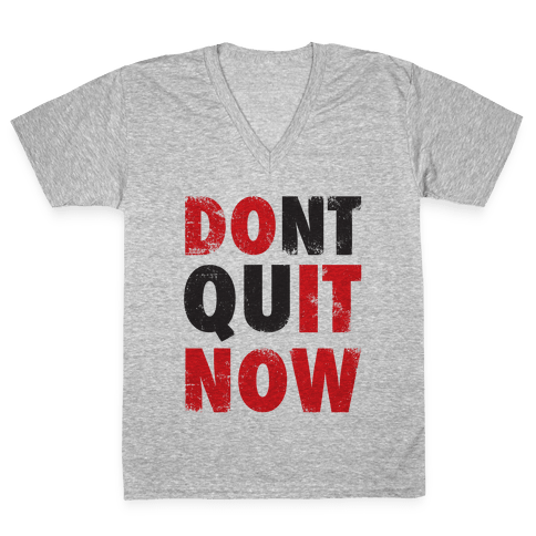 Don't Quit Now (Do It Now) (Tank) V-Neck Tee Shirt