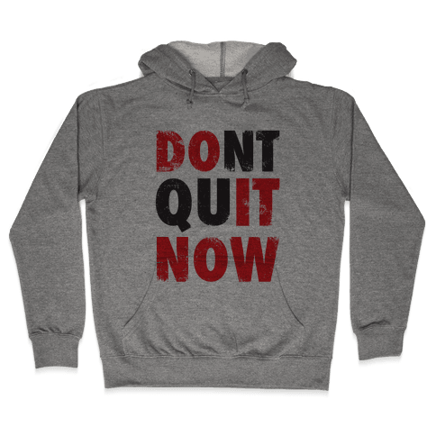 Don't Quit Now (Do It Now) (Tank) Hooded Sweatshirt
