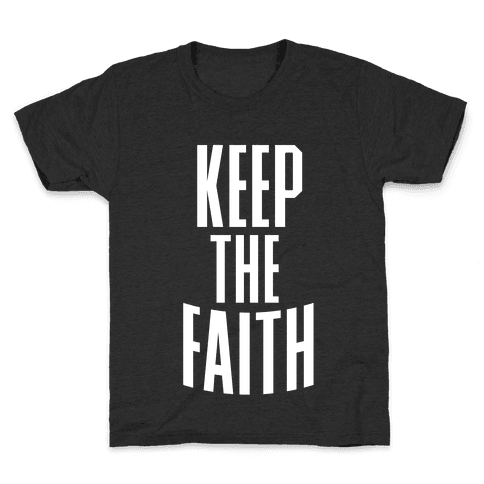 Keep The Faith Kids T-Shirt