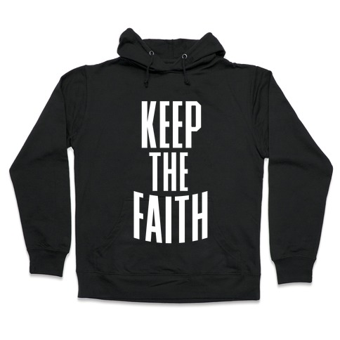 Keep The Faith Hooded Sweatshirt