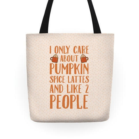 I Only Care About Pumpkin Spice Lattes And Like 2 People Tote Bag