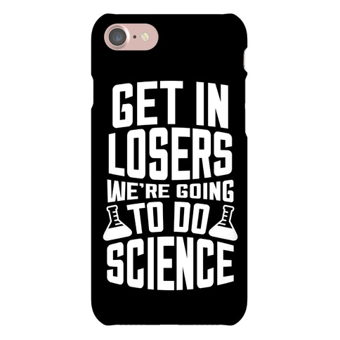 Get In Losers We're Going To Do Science Phone Case