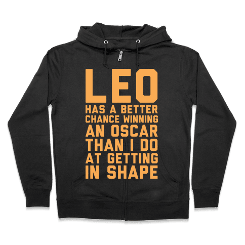 Leo Has a Better Chance  Zip Hoodie
